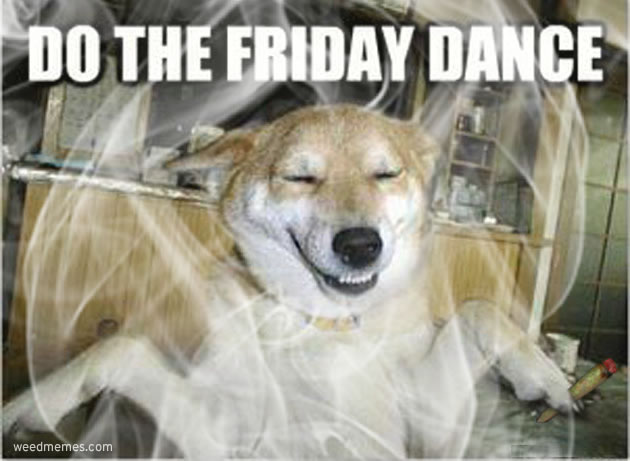 Do the Friday Dance Weed Memes