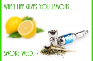 When life gives you lemons, Smoke Weed