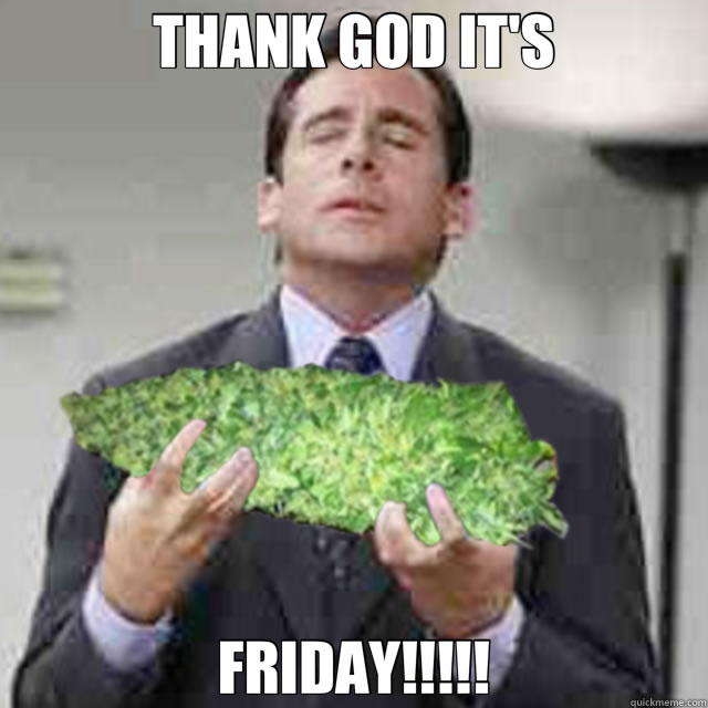 Thank God its Friday Weed Meme