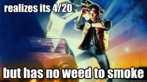 420 No Weed Back to Future 420 memes