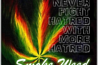 Never Fight Hatred With More Hatred Smoke Weed Memes