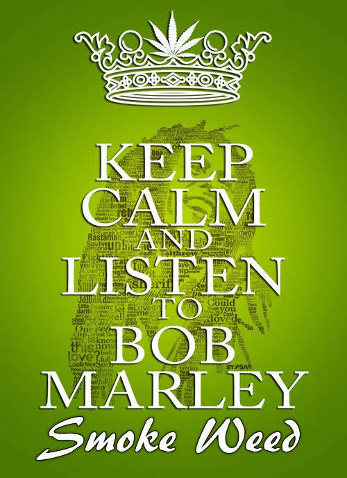 Keep Calm Marley Says Smoke Weed