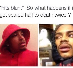 Hits Blunt Meme Scared Twice