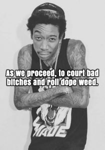 Wiz Khalifa Quote Weed & Bitches