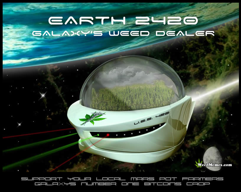 Earth 2420 Galaxy's Weed Dealer Marijuana Memes
