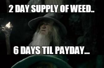 Gandalf LOTR Weed Supply Payday Marijuana Meme
