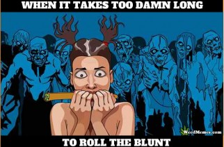 Too Long To Roll Blunt Waiting Zombies Weed Memes