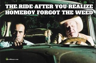 Ride Back After Homeboy Forgot Weed Stoner Humor Memes