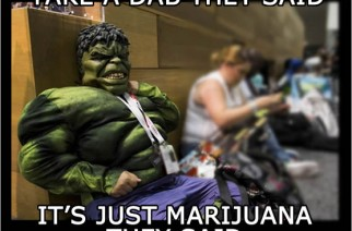 Hulk Take A Dab They Said It's Just Marijuana Memes