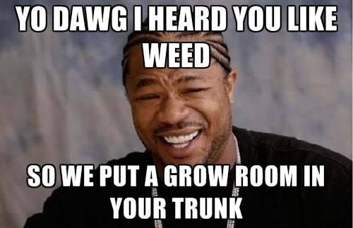 pimp my ride xzibit grow room weed memes