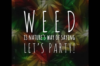 Weed Nature Saying Let's Party! Marijuana Quotes