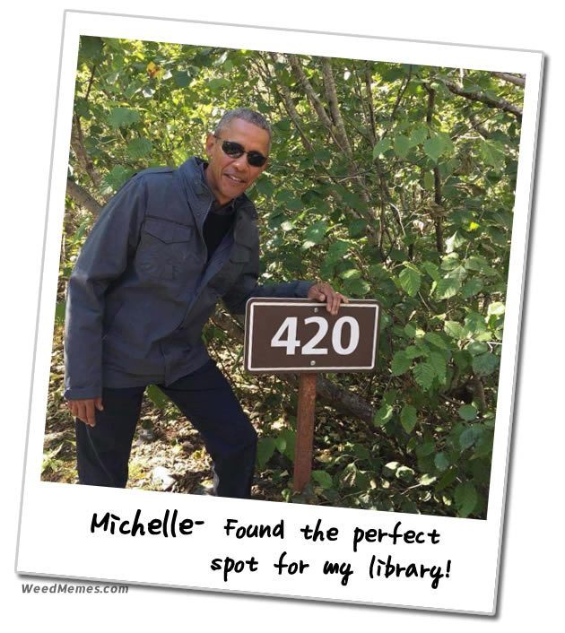 Obama 420 Presidential Library Marker Polaroid Weed Memes