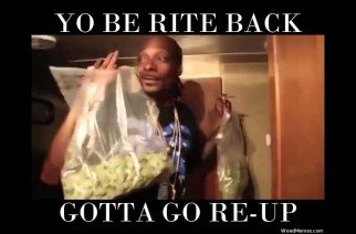 Snoop Gotta Go Re-Up Big Bag of Weed Marijuana Memes