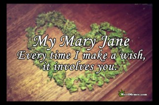 My Mary Jane All My Wishes Involve You Weed Quotes