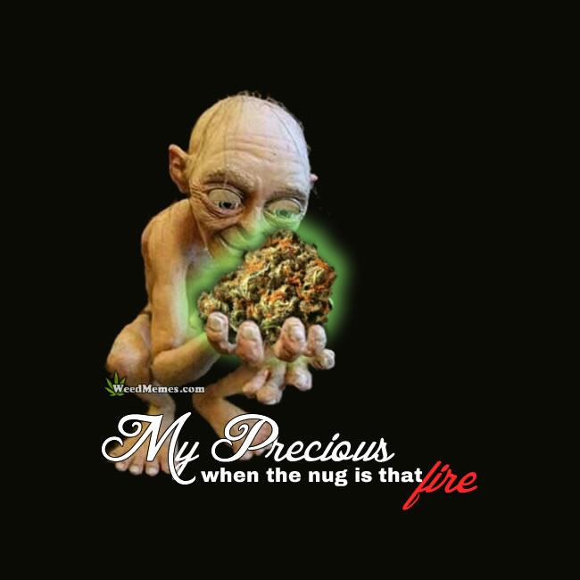 My Precious Gollum Weed Memes When The Nug Is Fire!