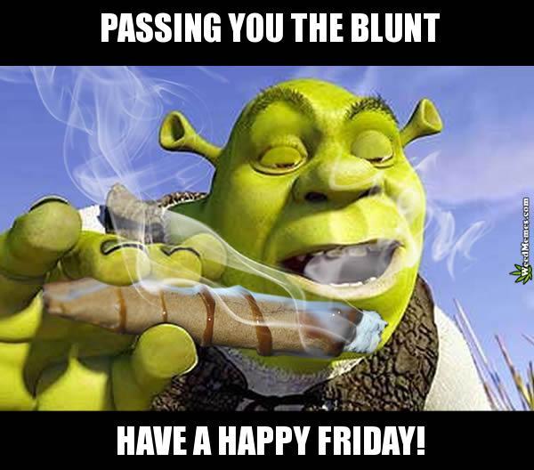 Happy Friday Weed Memes Shrek Passing Blunt 420 Meme