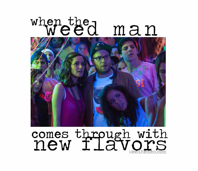 Weed Man Comes Thru With New Flavors Seth Rogen Weed Memes