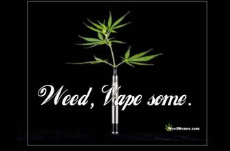 Weed, Vape Some Marijuana Vaporizer Weed Quote