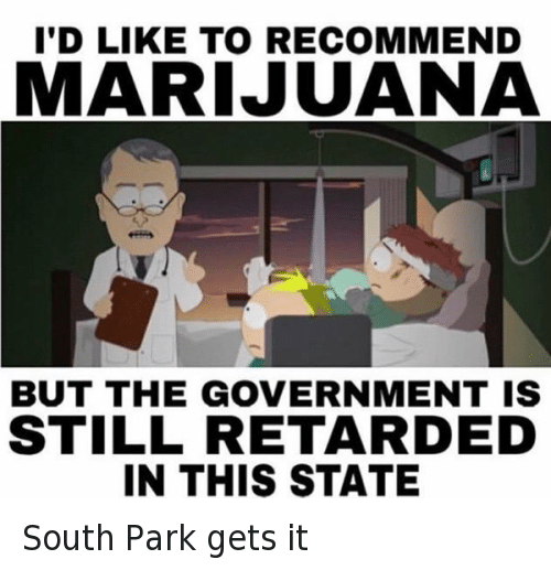 South Park Weed Memes Marijuana Not Legal In This State