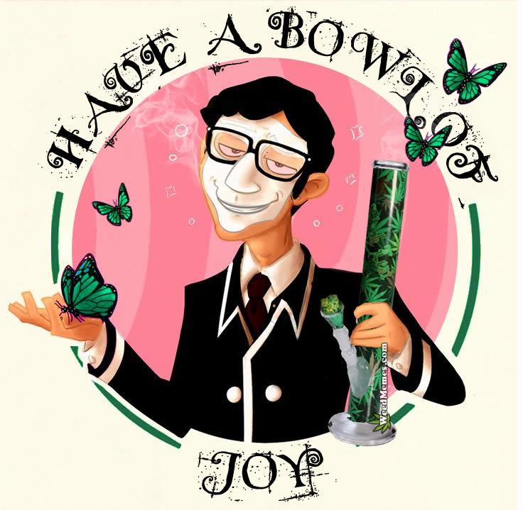Bong Bowl Joy Weed Memes