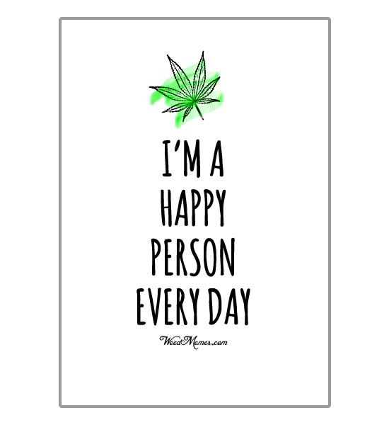 Quotes About Happy Person Captivating Smoke Weed And Be Happy Person Every Day 420 Quotes Weed Memes