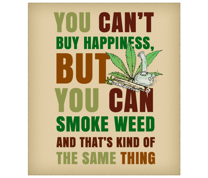 You Can\'t Buy Happiness But You Can Smoke Weed Quote - Weed ...